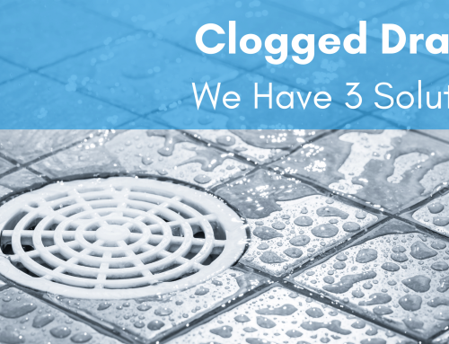 Clogged Drain? We Have 3 Solutions…